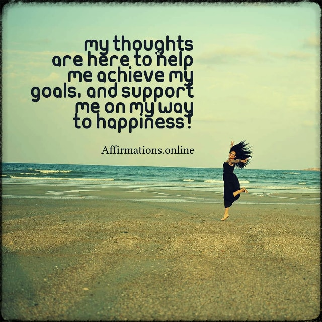 Positive affirmation from Affirmations.online - My thoughts are here to help me achieve my goals, and support me on my way to happiness!