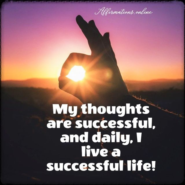 Positive affirmation from Affirmations.online - My thoughts are successful, and daily, I live a successful life!