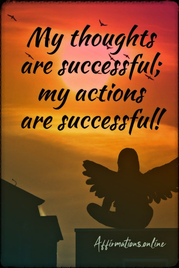 Positive affirmation from Affirmations.online - My thoughts are successful; my actions are successful!