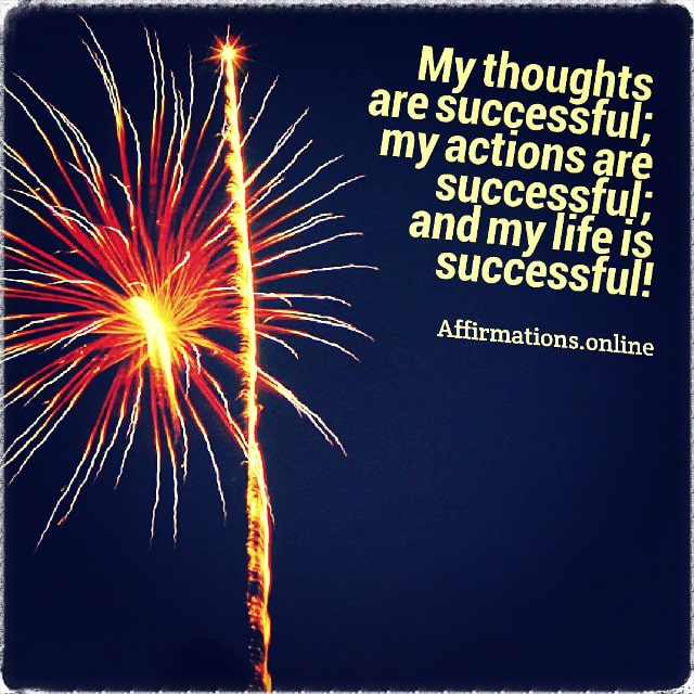 Positive affirmation from Affirmations.online - My thoughts are successful; my actions are successful; and my life is successful!
