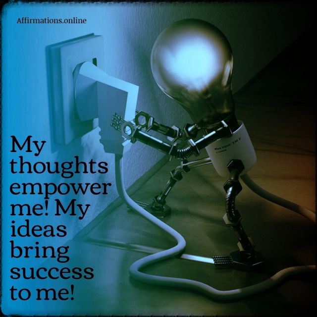 Positive affirmation from Affirmations.online - My thoughts empower me! My ideas bring success to me!
