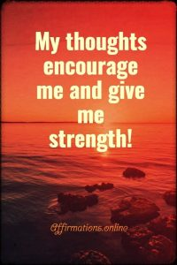 Positive affirmation from Affirmations.online - My thoughts encourage me and give me strength!
