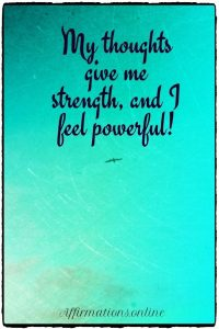 Positive affirmation from Affirmations.online - My thoughts give me strength, and I feel powerful!