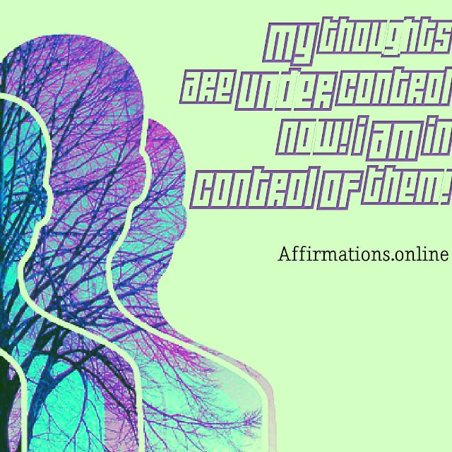 Image affirmation from Affirmations.online - My thoughts are under control now! I am in control of them!