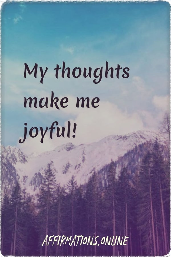 Positive affirmation from Affirmations.online - My thoughts make me joyful!
