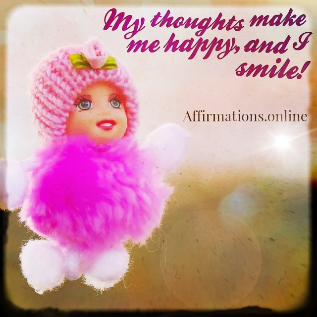 Positive affirmation from Affirmations.online - My thoughts make me happy, and I smile!