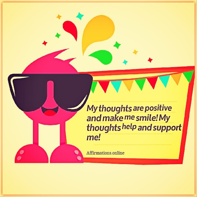 Positive affirmation from Affirmations.online - My thoughts are positive and make me smile! My thoughts help and support me!