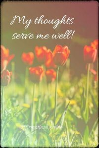 Positive affirmation from Affirmations.online - My thoughts serve me well!
