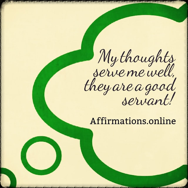 Positive affirmation from Affirmations.online - My thoughts serve me well, they are a good servant!