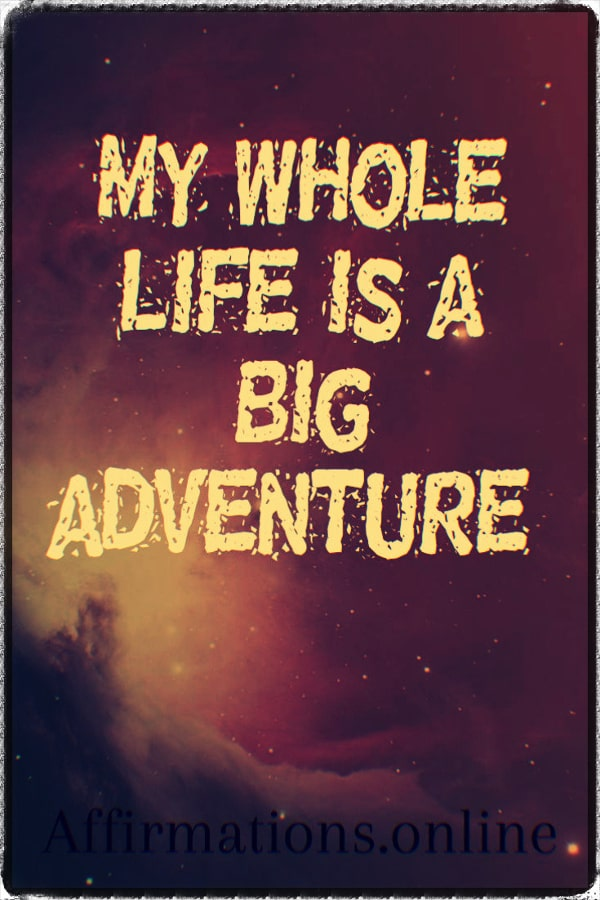 Positive affirmation from Affirmations.online - My whole life is a big adventure!