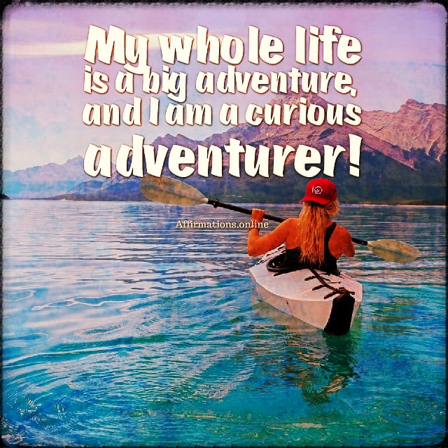 Positive affirmation from Affirmations.online - My whole life is a big adventure, and I am a curious adventurer!