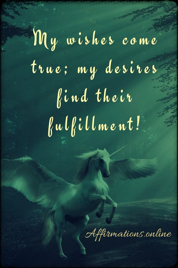 Positive affirmation from Affirmations.online - My wishes come true; my desires find their fulfillment!