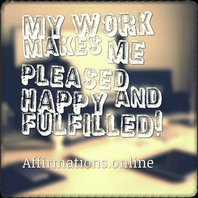 Positive affirmation from Affirmations.online - My work makes me pleased, happy and fulfilled!