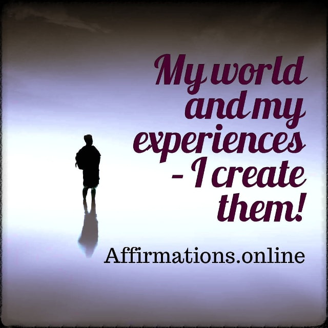 Positive affirmation from Affirmations.online - My world and my experiences – I create them!