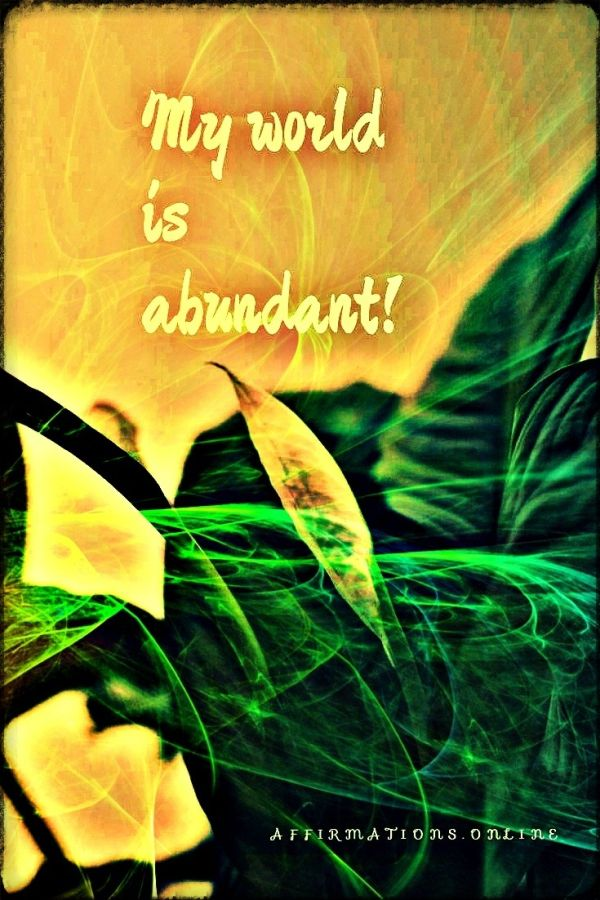 Positive affirmation from Affirmations.online - My world is abundant!