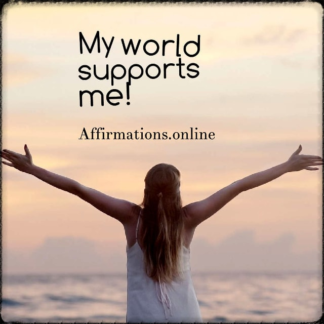 Positive affirmation from Affirmations.online - My world supports me!