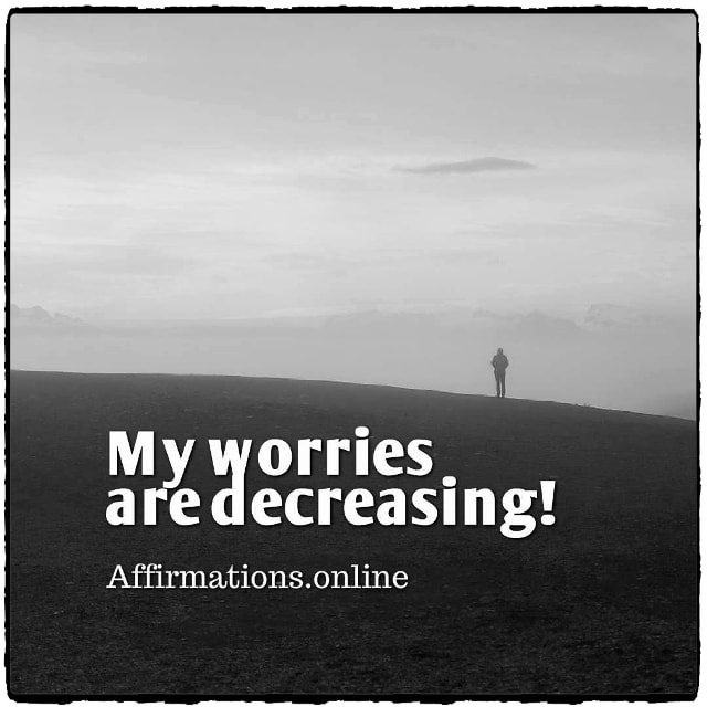 Positive affirmation from Affirmations.online - My worries are decreasing!