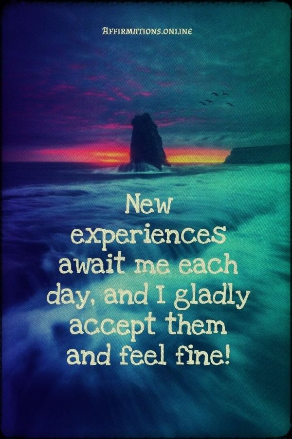 Positive affirmation from Affirmations.online - New experiences await me each day, and I gladly accept them and feel fine!