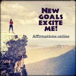 Positive affirmation from Affirmations.online - New goals excite me!