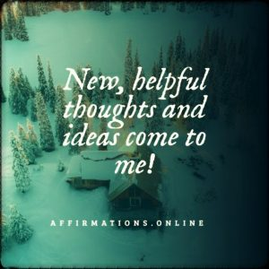 Positive affirmation from Affirmations.online - New, helpful thoughts and ideas come to me!