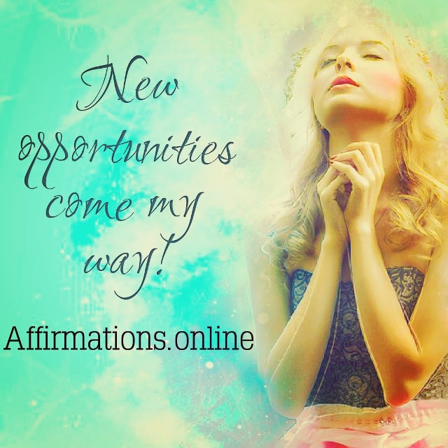 Positive affirmation from Affirmations.online - New opportunities come my way!