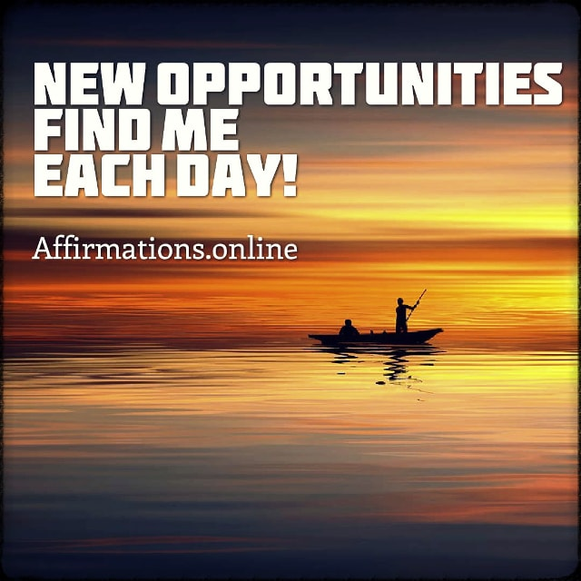 Positive affirmation from Affirmations.online - New opportunities find me each day!