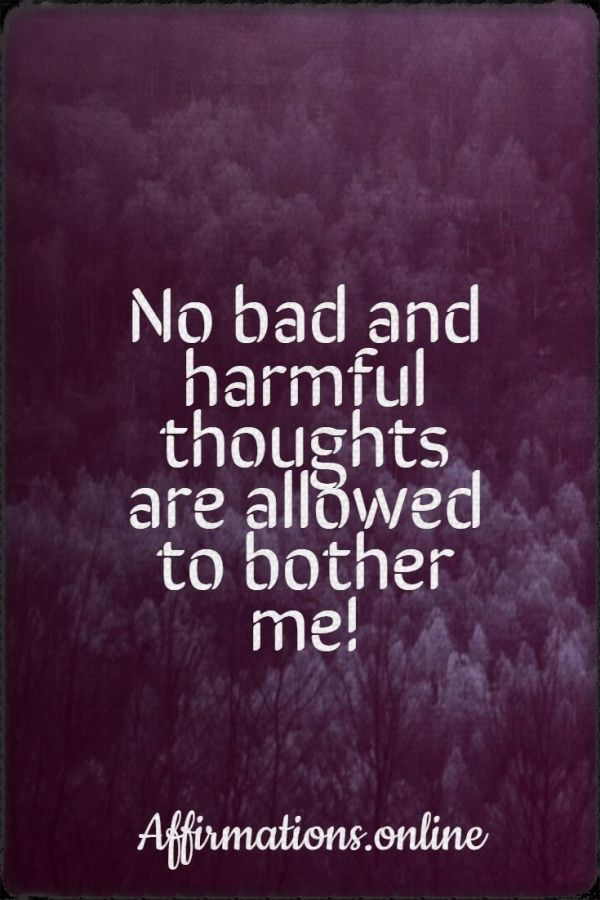 Positive affirmation from Affirmations.online - No bad and harmful thoughts are allowed to bother me!