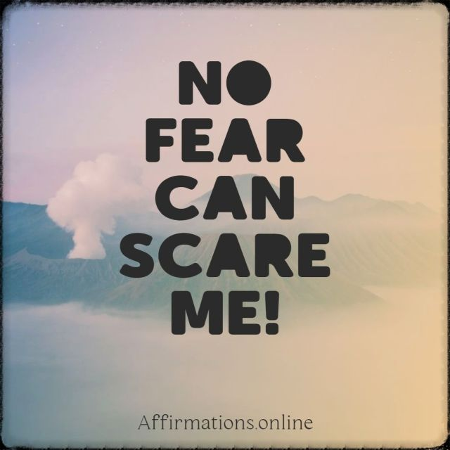 Positive affirmation from Affirmations.online - No fear can scare me!
