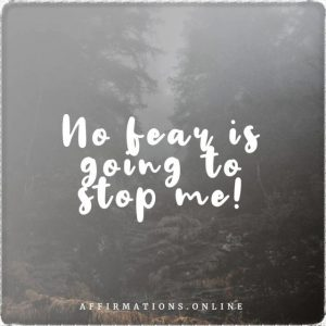 Positive affirmation from Affirmations.online - No fear is going to stop me!