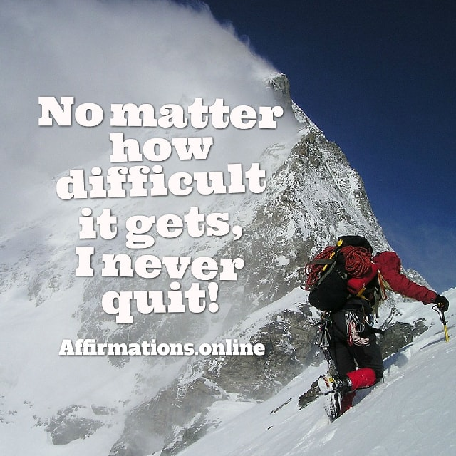 Image affirmation from Affirmations.online - No matter how difficult it gets, I never quit!