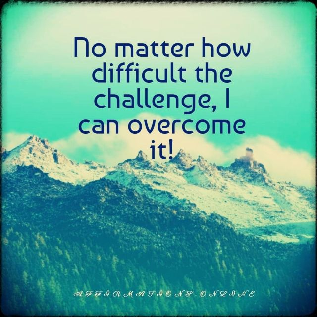 Positive affirmation from Affirmations.online - No matter how difficult the challenge, I can overcome it!