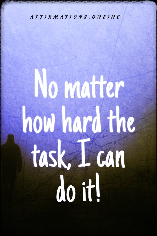 Positive affirmation from Affirmations.online - No matter how hard the task, I can do it!