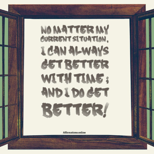 Image affirmation from Affirmations.online - No matter my current situation, I can always get better with time – and I do get better!