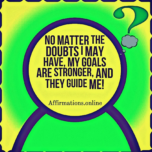 Positive affirmation from Affirmations.online - No matter the doubts I may have, my goals are stronger, and they guide me!
