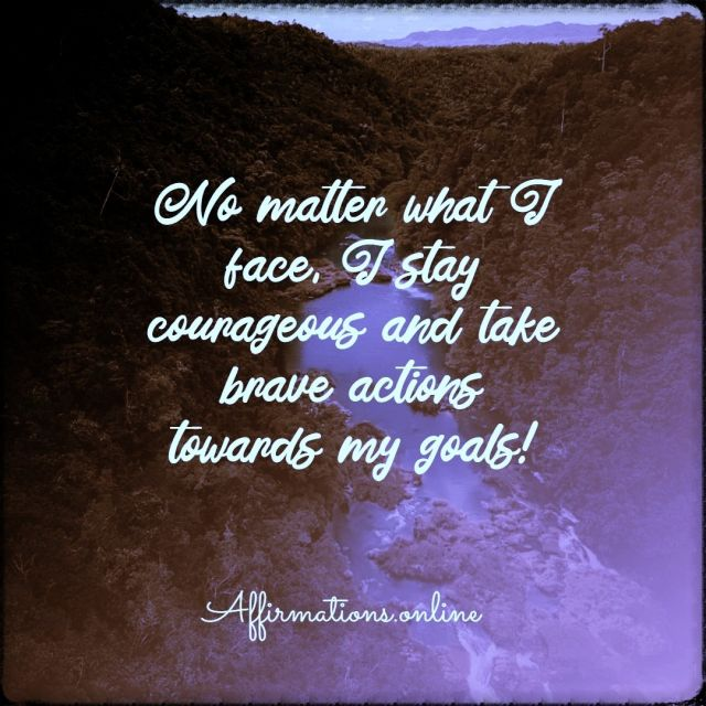 Positive affirmation from Affirmations.online - No matter what I face, I stay courageous and take brave actions towards my goals!
