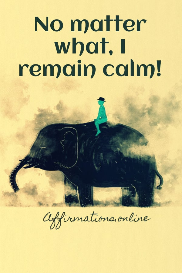 Positive affirmation from Affirmations.online - No matter what, I remain calm!