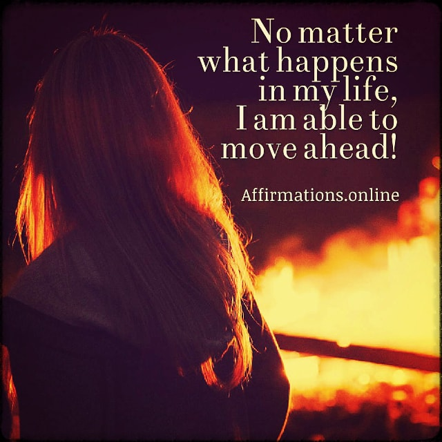 Positive affirmation from Affirmations.online - No matter what happens in my life, I am able to move ahead!