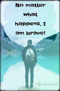Positive affirmation from Affirmations.online - No matter what happens, I am brave!