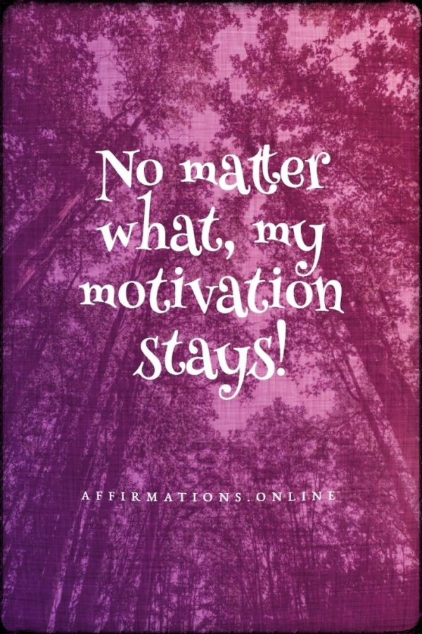 Positive affirmation from Affirmations.online - No matter what, my motivation stays!