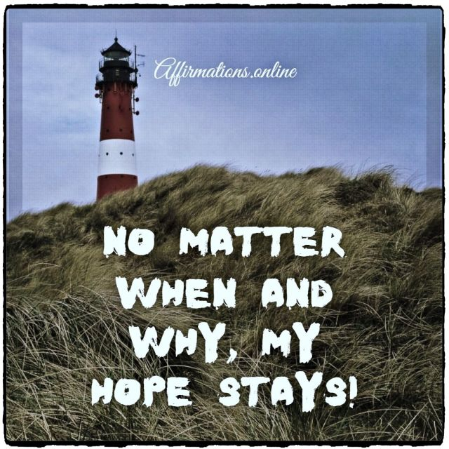 Positive affirmation from Affirmations.online - No matter when and why, my hope stays!