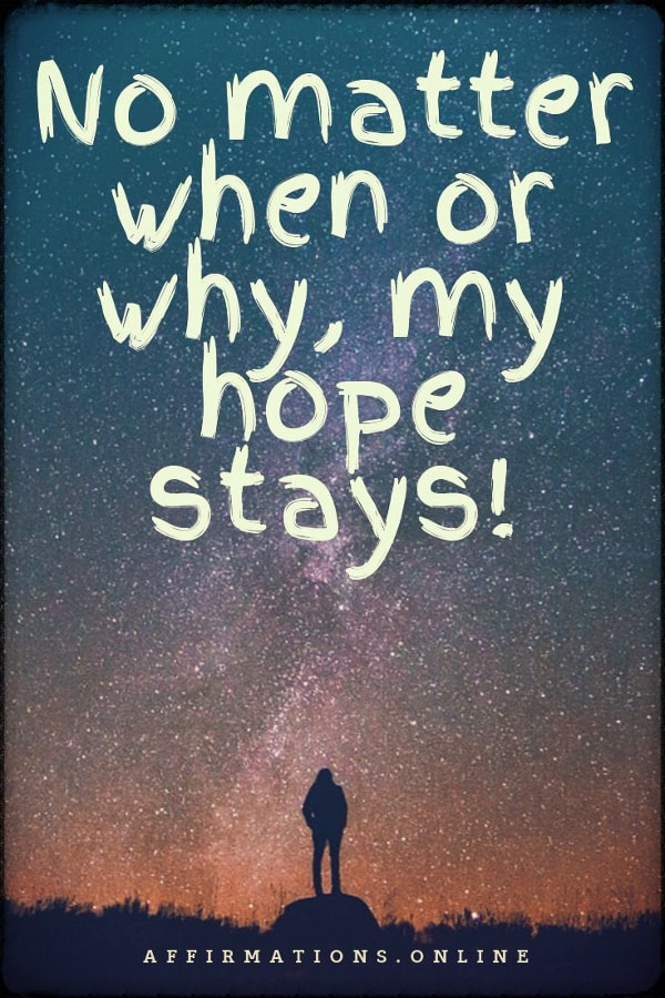 Positive affirmation from Affirmations.online - No matter when or why, my hope stays!