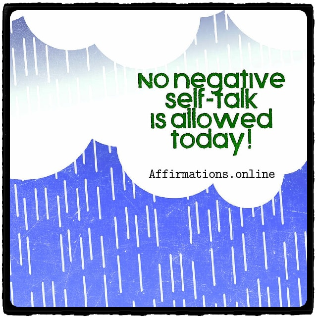 Positive affirmation from Affirmations.online - No negative self-talk is allowed today!