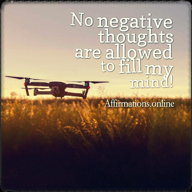 Positive affirmation from Affirmations.online - No negative thoughts are allowed to fill my mind!