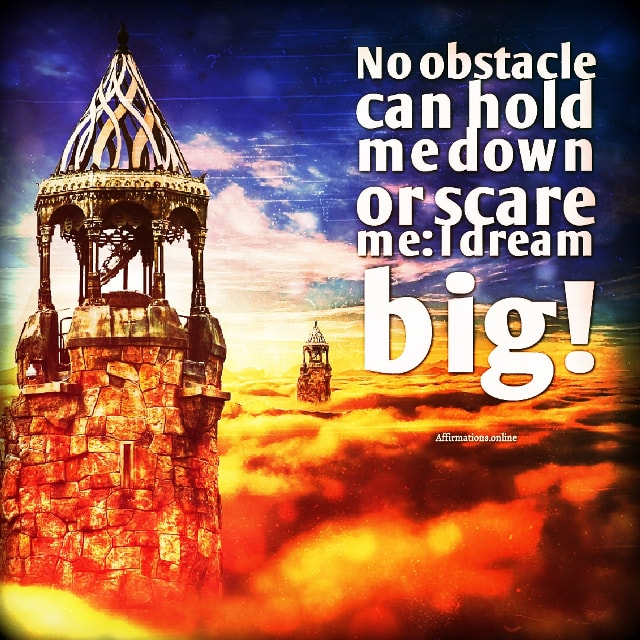 Positive affirmation from Affirmations.online - No obstacle can hold me down or scare me: I dream big!