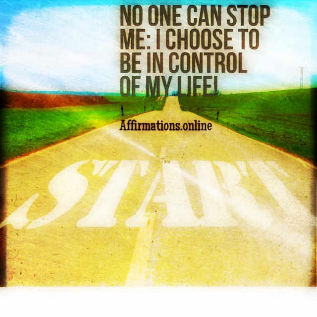 Positive affirmation from Affirmations.online - No one can stop me: I choose to be in control of my life!