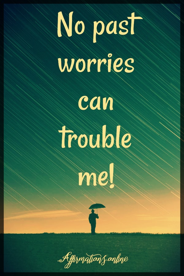 Positive affirmation from Affirmations.online - No past worries can trouble me!