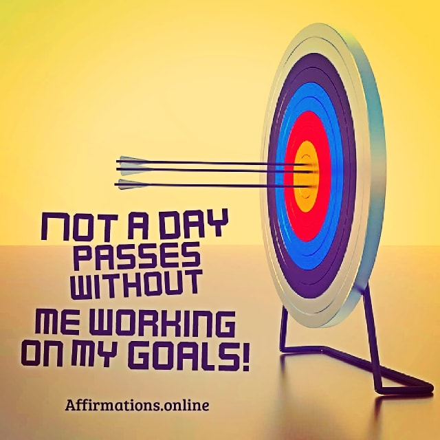 Positive affirmation from Affirmations.online - Not a day passes without me working on my goals!