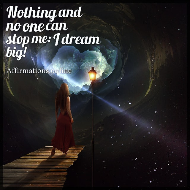Positive affirmation from Affirmations.online - Nothing and no one can stop me: I dream big!