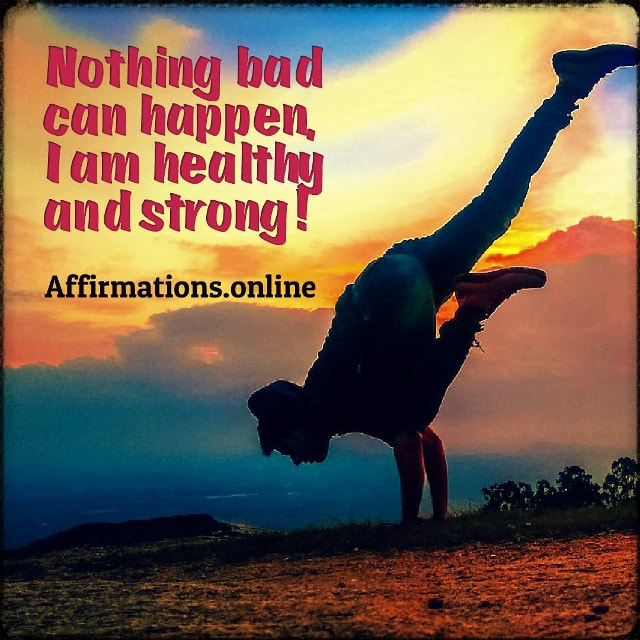 Positive affirmation from Affirmations.online - Nothing bad can happen, I am healthy and strong!