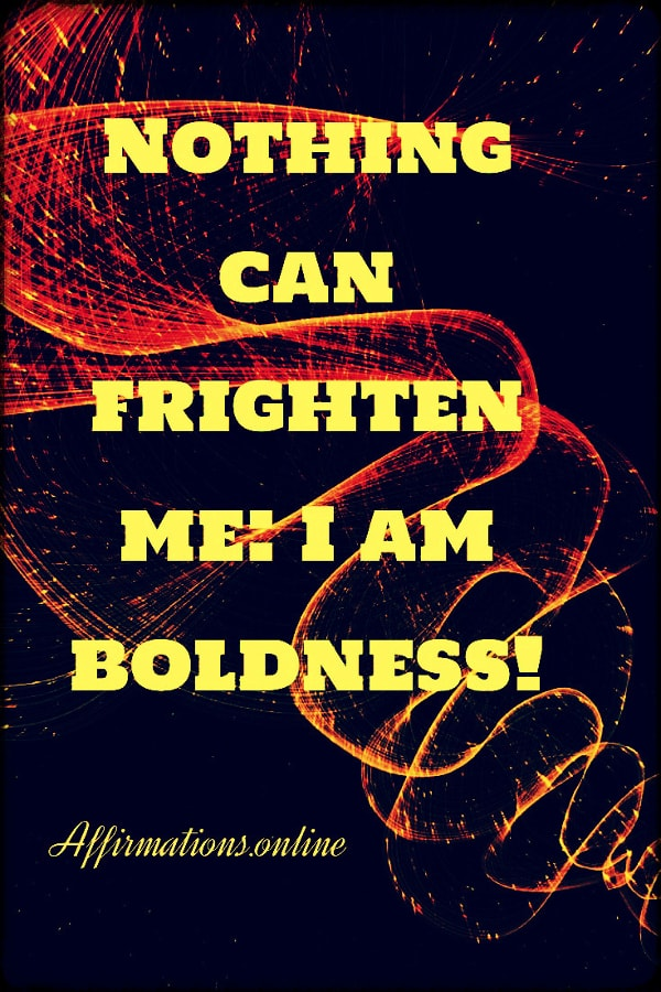 Positive affirmation from Affirmations.online - Nothing can frighten me: I am boldness!